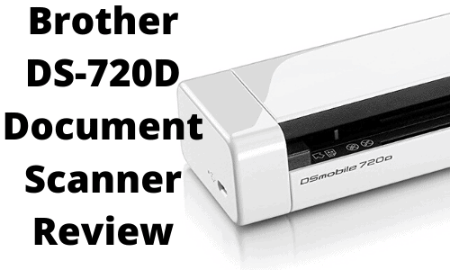 Brother DS-720D Document Scanner Review